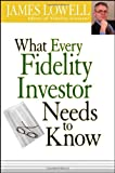 What Every Fidelity Investor Needs to Know, James Lowell, 0470036273