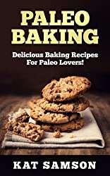Paleo Baking: Delicious Baking Recipes For The Paleo Lover! (Cookies, Muffin/ Cupcakes, Pies, Cakes, Bagel/ Pretzel/ Tortillas) (English Edition)