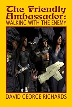 The Friendly Ambassador: Walking with the Enemy by [David George Richards]