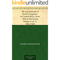 The Last Journals of David Livingstone, in Central Africa, from 1865 to His Death, Volume I (of 2), 1866-1868 (English Edition)
