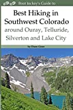 Best Hiking in Southwestern Colorado around Ouray, Telluride, Silverton and Lake