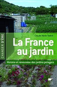 La France au jardin : Histoire et renouveau des jardins potagers par Claude-Marie Vadrot