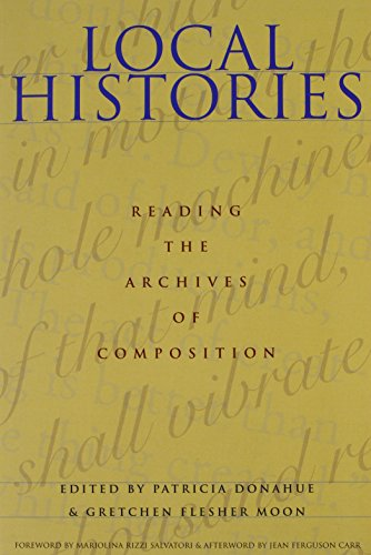 Local Histories: Reading the Archives of Composition (Composition, Literacy, and Culture)