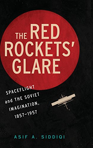 The Red Rockets' Glare: Spaceflight and the Russian Imagination, 1857-1957 (Cambridge Centennial of Flight)
