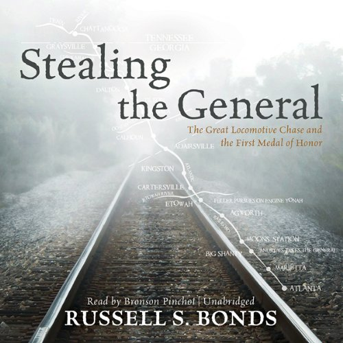 Stealing the General: The Great Locomotive Chase and the First Medal of Honor by Blackstone Audio, Inc.