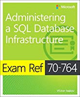 Exam Ref 70-764 Administering a SQL Database Infrastructure Front Cover