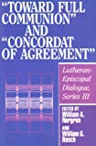 Toward Full Communion and Concordat of Agreement, William A. Norgren and William G. Rusch, 0806625783
