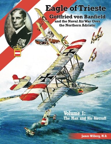 - Eagle of Trieste Volume 1: The Man and His Aircraft: Gottfried von Banfield and the Naval Air War Over the Northern Adriatic in WWI