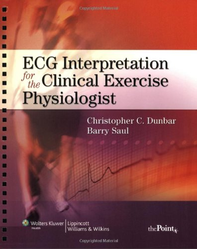 ECG Interpretation for the Clinical Exercise Physiologist (Point (Lippincott Williams & Wilkins))