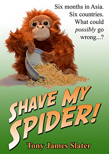 Download Shave My Spider! A six-month adventure around Borneo, Vietnam, Mongolia, China, Laos and Cambodia