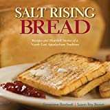 img - for Salt Rising Bread: Recipes and Heartfelt Stories of a Nearly Lost Appalachian Tradition book / textbook / text book