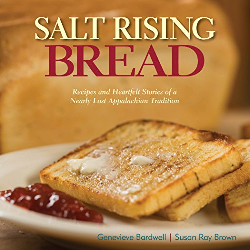 Salt Rising Bread: Recipes and Heartfelt Stories of a Nearly Lost Appalachian Tradition by Genevieve Bardwell, Susan Ray Brown