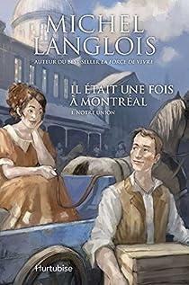 Il était une fois à Montréal, tome 1 : Notre union par Langlois