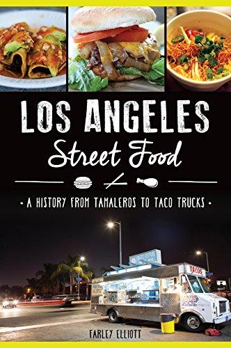 Los Angeles Street Food: A History from Tamaleros to Taco Trucks (American Palate) by Farley Elliott