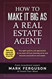 How to Make it Big as a Real Estate Agent: The right systems and approaches to cut years off your learning curve and become successful in real estate.