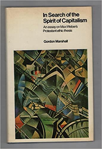 in search of the spirit of capitalism an essay on max weber s  in search of the spirit of capitalism an essay on max weber s protestant ethic thesis gordon marshall 9780231054980 com books