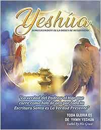 YESHÚA SUMO SACERDOTE DE LA ORDEN DE MELQUISEDEC: La