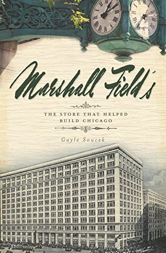 Marshall Field's: The Store that Helped Build Chicago (Landmarks) (Macys Chicago)