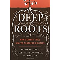 Deep Roots: How Slavery Still Shapes Southern Politics (Princeton Studies in Political Behavior, Band 6)