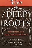 "Avidit Acharya et al., ""Deep Roots: How Slavery Still Shapes Southern Politics"" (Princeton UP, 2018)"