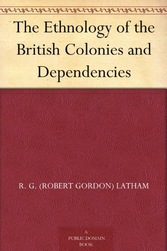 The Ethnology of the British Colonies and Dependencies (English Edition)