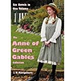 Image of [ { THE ANNE OF GREEN GABLES COLLECTION: SIX COMPLETE AND UNABRIDGED NOVELS IN ONE VOLUME: ANNE OF GREEN GABLES, ANNE OF AVONLEA, ANNE OF THE ISLAND, ANNE'S H } ] by Montgomery, Lucy Maud (AUTHOR) Jan-01-2013 [ Hardcover ]