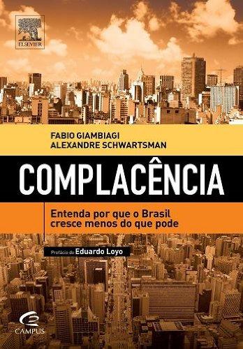 Complacencia: Entenda Por Que o Brasil Cresce Menos do Que Pode (Em Portugues do Brasil)