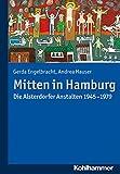 Mitten in Hamburg : Die Alsterdorfer Anstalten 1945-1979, Engelbracht, Gerda and Hauser, Andrea, 3170233955