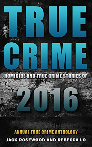 - True Crime: Homicide & True Crime Stories of 2016 (Annual True Crime Anthology Book 1)