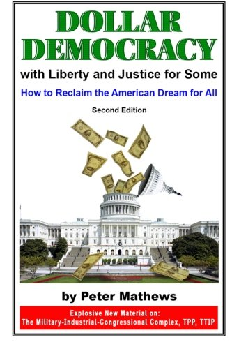 DOLLAR DEMOCRACY: WITH LIBERTY AND JUSTICE FOR SOME; HOW TO RECLAIM THE AMERICAN DREAM FOR ALL