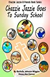 Chazzie Jazzie Goes to Sunday School, Rochelle Wiggins, 1499395159
