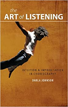 Book The Art of Listening: Intuition & Improvisation in Choreography by Darla Johnson (2012-04-21)