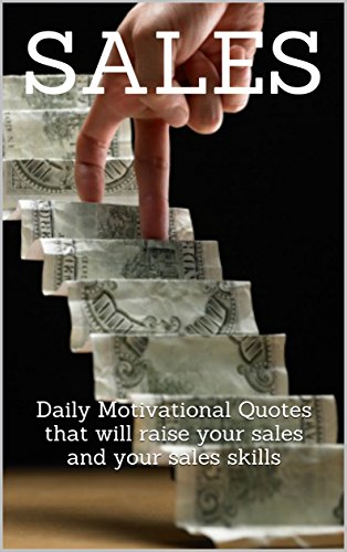 SALES: Daily Motivational Quotes that will raise your sales and your sales  skills
