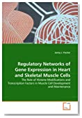 Regulatory Networks of Gene Expression in Heart and Skeletal Muscle Cells: The Role of Histone Modifications and Transcription Factors in Muscle Cell Development and Maintenance