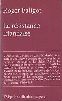 La résistance irlandaise, 1916 -1992 par Faligot