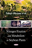 Nitrogen Fixation and Metabolism in Soybean Plants, Takuji Ohyama and Takashi Sato, 1606928562