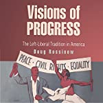 Visions of Progress: The Left-Liberal Tradition in America (Politics and Culture in Modern America)   Doug Rossinow