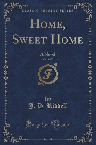 Home, Sweet Home, Vol. 3 of 3: A Novel (Classic Reprint)