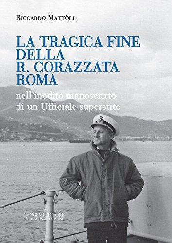 La tragica fine della R. Corazzata Roma. Nell'inedito manoscritto di un ufficiale superstite (Opere varie) por Riccardo Mattòli