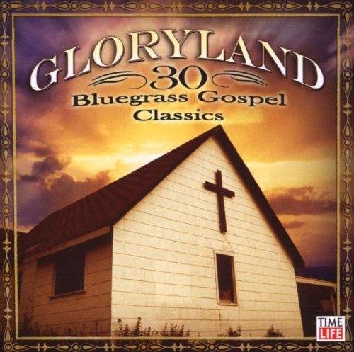 Gloryland: 30 Bluegrass Gospel Classics