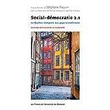 Social-démocratie 2.1: Le Québec comparé aux pays scandinaves. Deuxième édition revue et augmentée