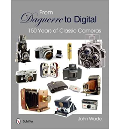 [(From Daguerre to Digital: 150 Years of Classic Cameras)] [Author: John Wade] published on (July, 2012)