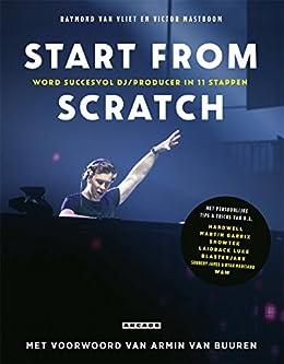Start from scratch: Word succesvol dj/producer in 11 stappen (Dutch Edition)