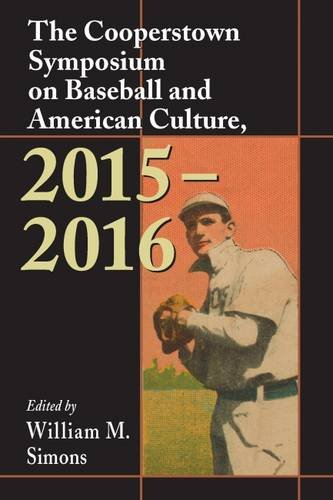 The Cooperstown Symposium on Baseball and American Culture, 2015-2016 PDF
