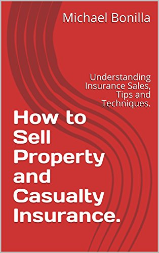 How to Sell Property and Casualty Insurance.: Understanding Insurance Sales, Tips and Techniques. (The Best Auto Insurance)