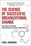 The Science of Successful Organizational Change: How Leaders Set Strategy, Change Behavior, and Create an Agile Culture