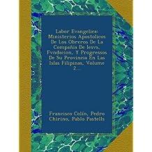 Labor Evangelica: Ministerios Apostolicos De Los Obreros De La Compañia De Iesvs, Fvndacion, Y Progressos De Su Provincia En Las Islas Filipinas, Volume 2...
