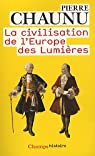 Les grandes Civilisations (11) : La Civilisation de l'Europe des Lumières par Chaunu
