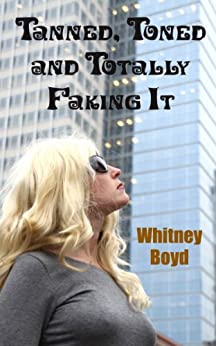 Tanned, Toned and Totally Faking It by [Boyd, Whitney]