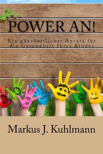 Power an!: Ein ganzheitlicher Ansatz für die Gesundheit Ihres Kindes